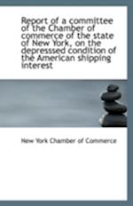 Report of a Committee of the Chamber of Commerce of the State of New York, on the Depresssed Conditi af New York Chamber Of Commerce