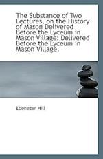The Substance of Two Lectures, on the History of Mason Delivered Before the Lyceum in Mason Village