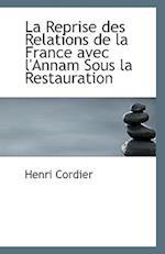 La Reprise Des Relations de La France Avec L'Annam Sous La Restauration af Henri Cordier