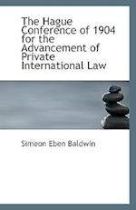The Hague Conference of 1904 for the Advancement of Private International Law af Simeon Eben Baldwin