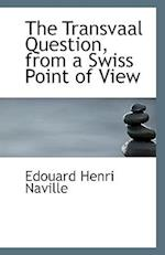 The Transvaal Question, from a Swiss Point of View af Edouard Naville