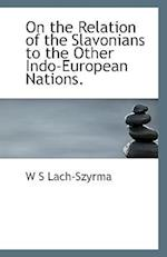 On the Relation of the Slavonians to the Other Indo-European Nations. af W. S. Lach-Szyrma