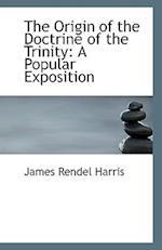 The Origin of the Doctrine of the Trinity af James Rendel Harris