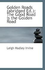 Golden Roads (Abridged Ed.) af Leigh Hadley Irvine