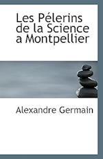 Les Pelerins de La Science a Montpellier af Alexandre Germain
