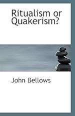 Ritualism or Quakerism? af John Bellows