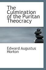 The Culmination of the Puritan Theocracy af Edward Augustus Horton
