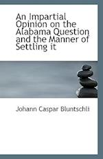 An Impartial Opinion on the Alabama Question and the Manner of Settling It