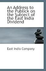 An Address to the Publick on the Subject of the East India Dividend