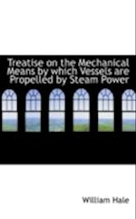 Treatise on the Mechanical Means by Which Vessels Are Propelled by Steam Power