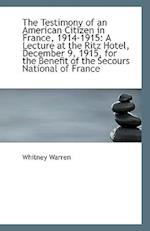 The Testimony of an American Citizen in France, 1914-1915