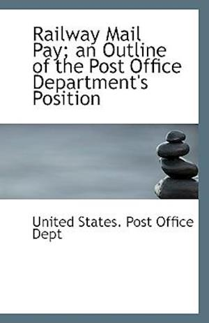 Railway Mail Pay; an Outline of the Post Office Department's Position