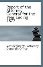 Report of the Attorney General for the Year Ending 1877