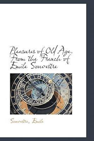 Pleasures of Old Age. From the French of Emile Souvestre