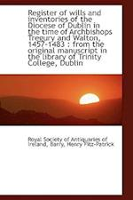 Register of Wills and Inventories of the Diocese of Dublin in the Time of Archbishops Tregury and Wa af Royal Society Of Antiquaries Of Ireland