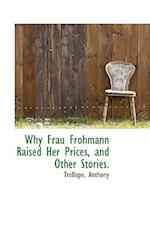 Why Frau Frohmann Raised Her Prices, and Other Stories af Anthony Trollope Ed, Trollope Anthony