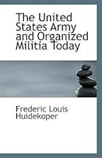 The United States Army and Organized Militia Today af Frederic Louis Huidekoper