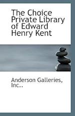 The Choice Private Library of Edward Henry Kent af Anderson Galleries Inc