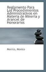 Reglamento Para Los Procedimientos Administrativos En Materia de Mineria y Arancel de Honorarios af Mexico State, Mexico Mexico