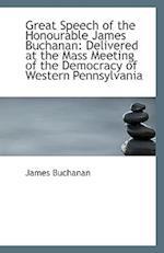 Great Speech of the Honourable James Buchanan af James Buchanan