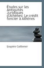 Etudes Sur Les Antiquites Juridiques D'Athenes af Exupere Caillemer