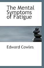 The Mental Symptoms of Fatigue af Edward Cowles