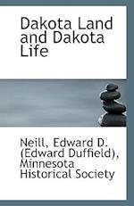 Dakota Land and Dakota Life af Edward Duffield Neill