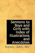 Sermons to Boys and Girls with Index of Illustrations and Anecdotes af John Eames