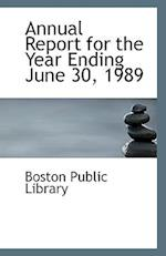Annual Report for the Year Ending June 30, 1989 af Boston Public Library