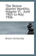 The Brown Alumni Monthly, Volume VI, June 1905 to May 1906 af Brown University