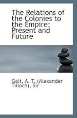 The Relations of the Colonies to the Empire af Alexander Tilloch Galt