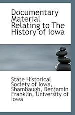 Documentary Material Relating to the History of Iowa af State Historical Society of Iowa