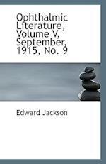 Ophthalmic Literature, Volume V, September, 1915, No. 9