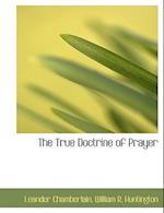 The True Doctrine of Prayer af William R. Huntington, Leander Chamberlain