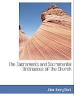 The Sacraments and Sacramental Ordinances of the Church af John Henry Blunt