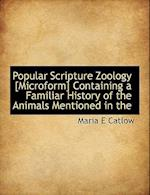 Popular Scripture Zoology [Microform] Containing a Familiar History of the Animals Mentioned in the af Maria E. Catlow