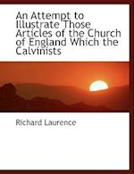 An Attempt to Illustrate Those Articles of the Church of England Which the Calvinists af Richard Laurence