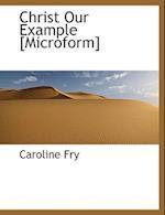 Christ Our Example [Microform] af Caroline Fry