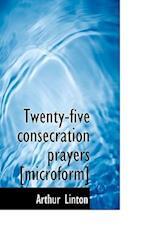 Twenty-Five Consecration Prayers af Arthur Linton