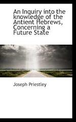 An Inquiry Into the Knowledge of the Antient Hebrews, Concerning a Future State