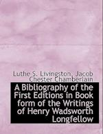 A Bibliography of the First Editions in Book Form of the Writings of Henry Wadsworth Longfellow af Luther Samuel Livingston, Jacob Chester Chamberlain