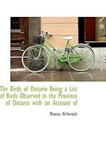 The Birds of Ontario Being a List of Birds Observed in the Province of Ontario with an Account of af Thomas McIlwraith