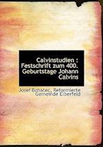Calvinstudien: Festschrift zum 400. Geburtstage Johann Calvins