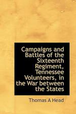 Campaigns and Battles of the Sixteenth Regiment, Tennessee Volunteers, in the War Between the States af Thomas A. Head