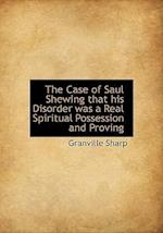 The Case of Saul Shewing That His Disorder Was a Real Spiritual Possession and Proving af Granville Sharp