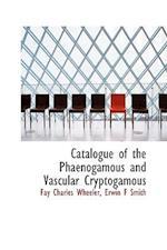 Catalogue of the Phaenogamous and Vascular Cryptogamous af Fay Charles Wheeler, Erwin Frink Smith