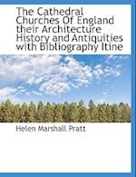 The Cathedral Churches of England Their Architecture History and Antiquities with Bibliography Itine af Helen Marshall Pratt