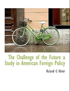 The Challenge of the Future a Study in American Foreign Policy