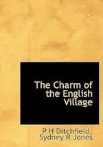 The Charm of the English Village af Sydney R. Jones, P. H. Ditchfield
