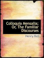 Colloquia Mensalia; Or, the Familiar Discourses af Henry Bell